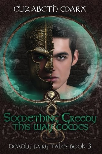 Download Something Greedy This Way Comes: Deadly Fairy Tales, Book 3 (Volume 3) ebook