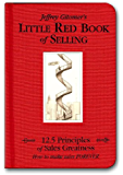 Jeffrey Gitomer's Little Red Book of Selling:  12.5 Principles fo sales greatness:  How to make sales FOREVER (Jeffrey Gitomer's Little Book Series)