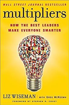 Multipliers: How the Best Leaders Make Everyone Smarter by [Wiseman, Liz, McKeown, Greg]