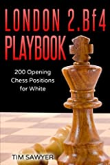 London 2.Bf4 Playbook: 200 Opening Chess Positions for White (Chess Opening Playbook) Paperback