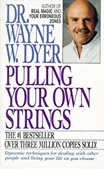 Pulling Your Own Strings: Dynamic Techniques for Dealing with Other People and Living Your Life As You Choose by [Dyer, Wayne W.]