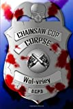 Chainsaw Cop Corpse by Wol-vriey . (2012-12-05)