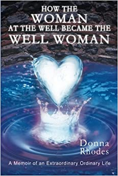 Book How the Woman at the Well Became the Well Woman: A Memoir of an Extraordinary Ordinary Life