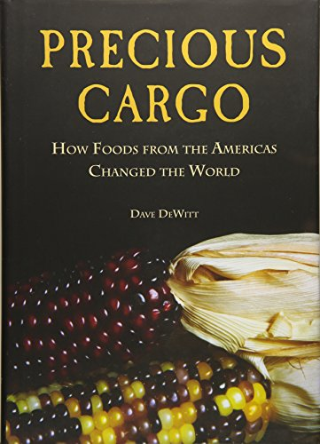 Precious Cargo: How Foods From the Americas Changed The World New Precious Cargo