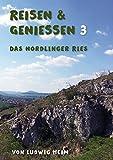 Reisen & Genießen 3: Das Nördlinger Ries (German Edition)