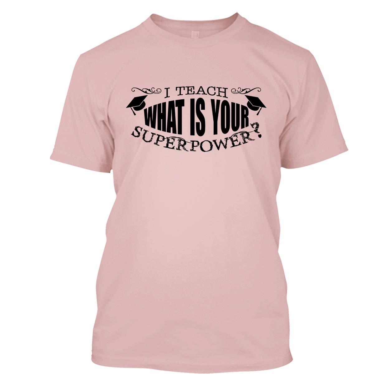 Bigtees Tea T Shirt I Teach What Is Your Superpower Cool T Shirts Design