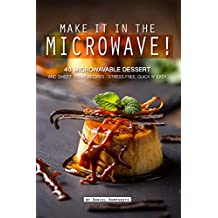 Make it in the Microwave!: 40 Microwavable Dessert and Sweet Treat Recipes – Stress-Free, Quick n' Easy