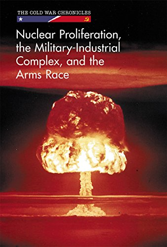 Nuclear Proliferation, the Military-Industrial Complex, and the Arms Race (Cold War Chronicles) (Cold War Arms Race)
