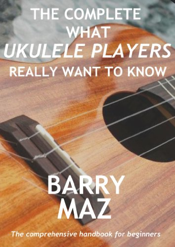 - The Complete What Ukulele Players Really Want To Know