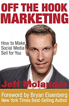 Off the Hook Marketing: How to Make Social Media Sell for You by [Molander, Jeff]