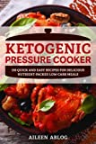 high pressure cooking recipes - Ketogenic Pressure Cooker: 100 Quick and Easy Recipes for Delicious Nutrient-Packed Low-Carb Meals
