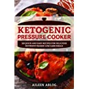 Ketogenic Pressure Cooker: 100 Quick and Easy Recipes for Delicious Nutrient-Packed Low-Carb Meals