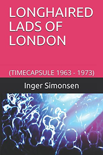 LONGHAIRED LADS OF LONDON: (TIMECAPSULE 1963 - 1973) pdf
