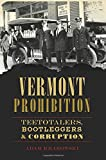 Vermont Prohibition: Teetotalers, Bootleggers & Corruption (American Palate)