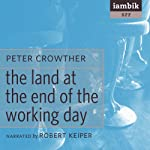 The Land at the End of the Working Day | Peter Crowther