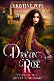 Dragon Rose (Tales of the Latter Kingdoms Book 1)