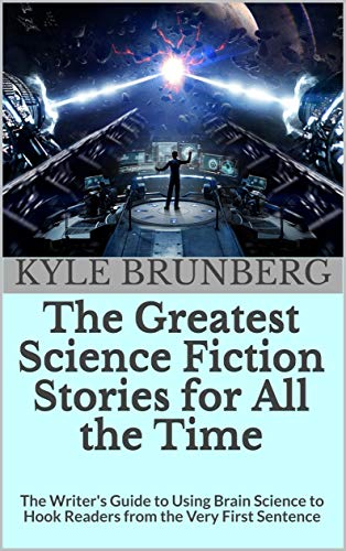 The Greatest Science Fiction Stories for All the Time:  The Writer's Guide to Using Brain Science to Hook Readers from the Very First Sentence