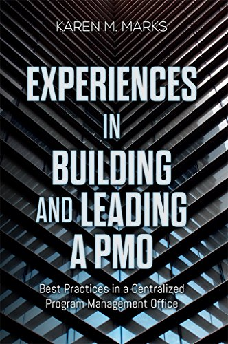 Experiences in Building and Leading a PMO: Best Practices in a Centralized Program Management Office