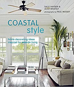 Coastal Style: Home Decorating Ideas Inspired By Seaside Living: Sally  Hayden, Alice Whately: 0694055010383: Amazon.com: Books