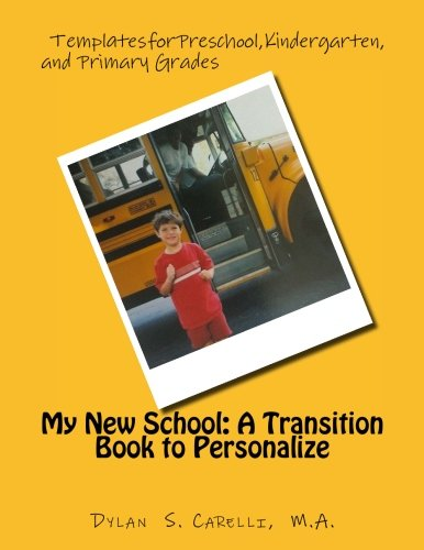My New School: A Transition Book to Personalize: Templates for Preschool, Kindergarten, and Primary Grades