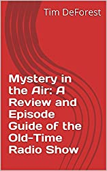 Mystery in the Air: A Review and Episode Guide of the Old-Time Radio Show (Old-Time Radio Episode Guides Book 7)