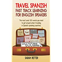 TRAVEL SPANISH: FAST TRACK LEARNING FOR ENGLISH SPEAKERS: The most used 100 words you need to get around when traveling in Spanish speaking countries. ... ENGLISH SPEAKERS  nº 10) (Spanish Edition)