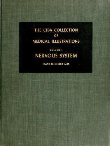 The Ciba Collection of Medical Illustrations, Vol. 1: Nervous System- A Compilation of Paintings on the Normal and Pathologic Anatomy of the Nervous System, with a Supplement on the Hypothalamus