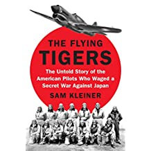 The Flying Tigers: The Untold Story of the American Pilots Who Waged a Secret War Against Japan Before Pearl Harbor