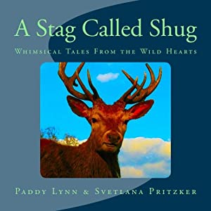 A Stag Called Shug: Whimsical Tales From the Wild Hearts (Volume 21)