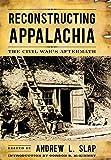 Reconstructing Appalachia: The Civil War's