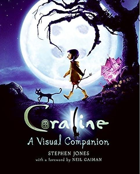 Coraline A Visual Companion Jones Stephen 9780061704222 Amazon Com Books