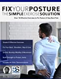 img - for Fix Your Posture: Over 70 Effective Exercises to Fix Posture & Stop Back Pain (Simple Posture Exercises) book / textbook / text book