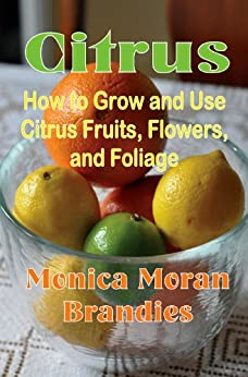 Citrus: How to Grow and Use Citrus Fruits, Flowers, and Foliage by [Brandies, Monica]