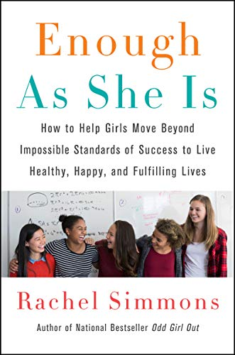 Pdf Parenting Enough As She Is: How to Help Girls Move Beyond Impossible Standards of Success to Live Healthy, Happy, and Fulfilling Lives