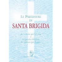 Le preghiere di santa Brigida. Da recitarsi per 12 anni e le quindici orazioni da recitarsi per 1 anno