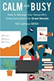 img - for CALM not BUSY: How to Manage Your Nonprofit's Communications for Great Results book / textbook / text book