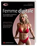 Femme digitale - Character Modelling mit Maya, Cinema 4D, 3ds max u.a.: 3D-Charaktere modellieren und in Szene setzen. Weltbekannte 3D-Künstler geben ... Workshops von Kopf bis Fuß (DPI Grafik)