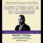 Martin Luther King Jr., on Leadership: Inspiration and Wisdom for Challenging Times   Donald T. Phillips