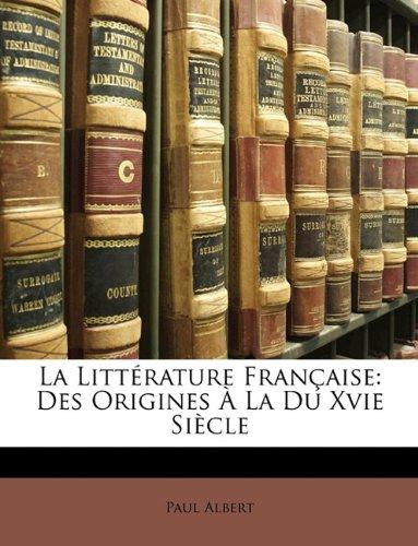 La Littérature Française: Des Origines À La Du Xvie Siècle (French Edition) pdf epub