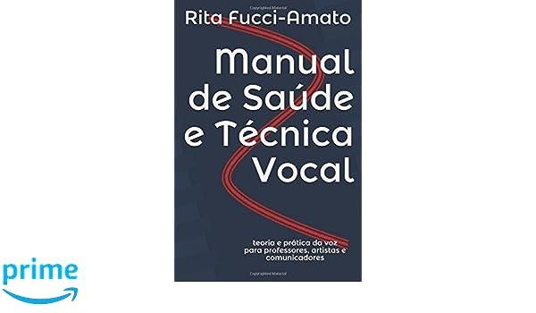 Manual de Saúde e Técnica Vocal: teoria e prática da voz para professores, artistas e comunicadores (Portuguese Edition): 9781973149125: Medicine & Health ...