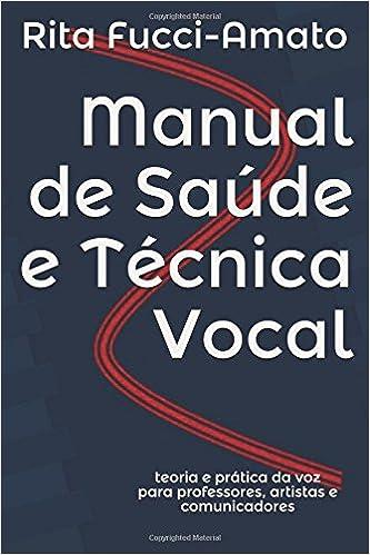 Manual de Saúde e Técnica Vocal: teoria e prática da voz para ...