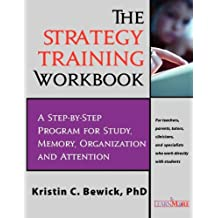 THE  STRATEGY TRAINING PROGRAM WORKBOOK: Step-by-Step Program for Study, Memory, Organization and Attention