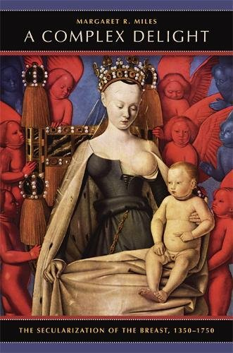 A Complex Delight: The Secularization of the Breast, 1350–1750