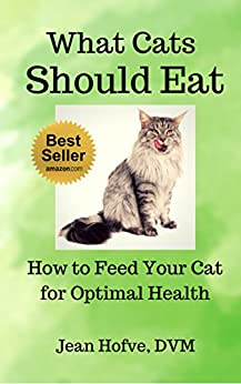 What Cats Should Eat: How to Feed Your Cat for Optimal Health by [Hofve DVM, Jean]