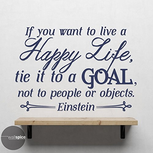 - If You Want To Live A Happy Life Tie It To A Goal Albert Einstein Quote Vinyl Wall Decal Sticker