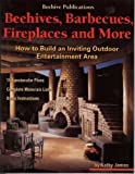 how to build a fireplace Beehives, Barbecues, Fireplaces, and More: How to Build an Inviting Outdoor Entertainment Area : 15 Spectacular Plans, Complete Material Lists, Basic Instructions