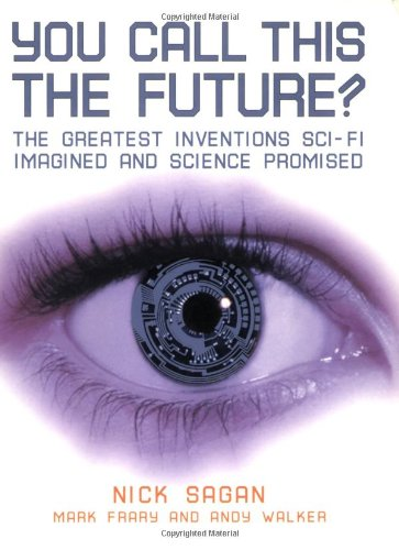 Read Online You Call This the Future?: The Greatest Inventions Sci-Fi Imagined and Science Promised PDF