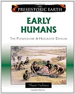 Early Humans - The Pleistocene & Holocene Epochs