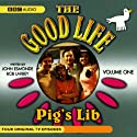 The Good Life, Volume 1: Pig's Lib Radio/TV Program by John Esmonde, Bob Larbey Narrated by Penelope Keith