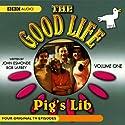 The Good Life, Volume 1: Pig's Lib Radio/TV Program by John Esmonde, Bob Larbey Narrated by Penelope Keith